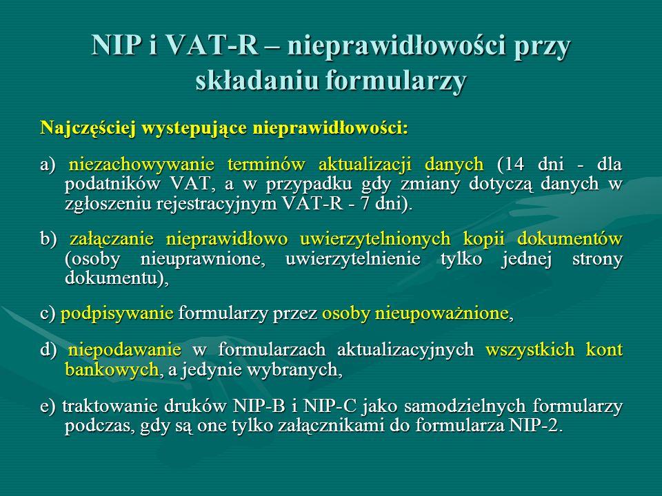 NIP i VAT-R – nieprawidłowości przy składaniu formularzy Najczęściej wystepujące nieprawidłowości: a) niezachowywanie terminów aktualizacji danych (14