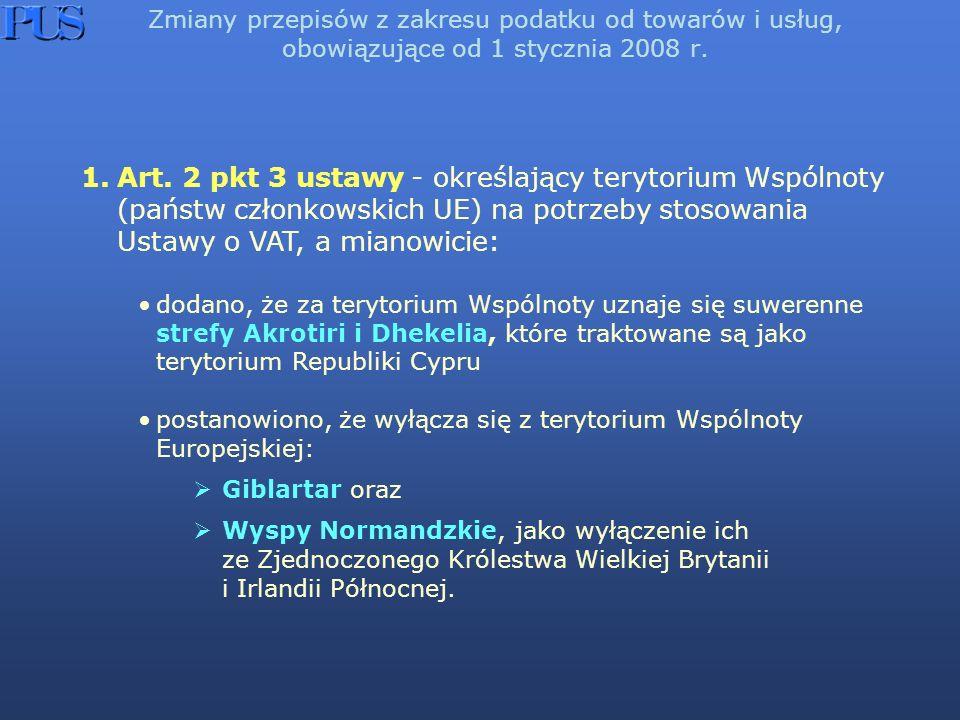 Zmiany przepisów z zakresu podatku od towarów i usług, obowiązujące od 1 stycznia 2008 r. 1.Art. 2 pkt 3 ustawy - określający terytorium Wspólnoty (pa