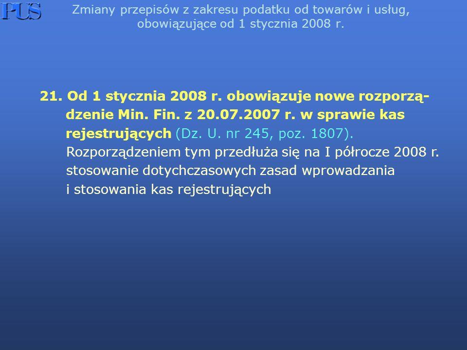 Zmiany przepisów z zakresu podatku od towarów i usług, obowiązujące od 1 stycznia 2008 r. 21. Od 1 stycznia 2008 r. obowiązuje nowe rozporzą- dzenie M