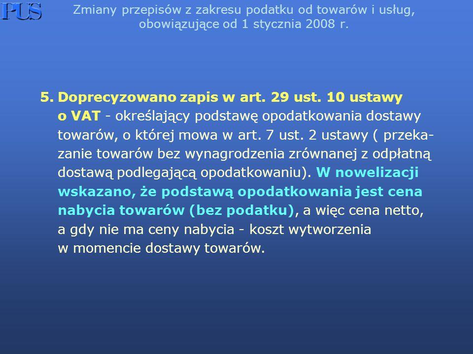 Zmiany przepisów z zakresu podatku od towarów i usług, obowiązujące od 1 stycznia 2008 r. 5.Doprecyzowano zapis w art. 29 ust. 10 ustawy o VAT - okreś