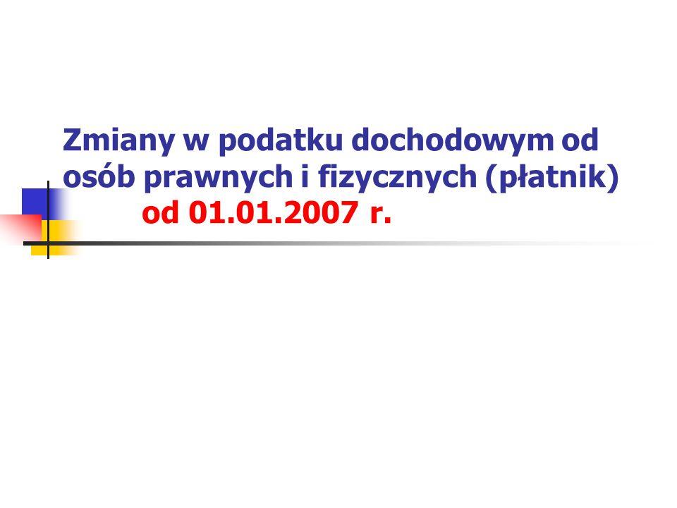 Zmiany w podatku dochodowym od osób prawnych i fizycznych (płatnik) od 01.01.2007 r.