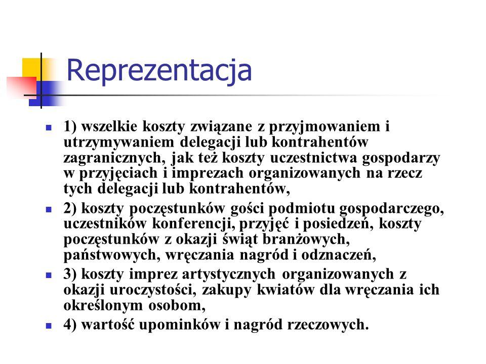 Reprezentacja 1) wszelkie koszty związane z przyjmowaniem i utrzymywaniem delegacji lub kontrahentów zagranicznych, jak też koszty uczestnictwa gospod