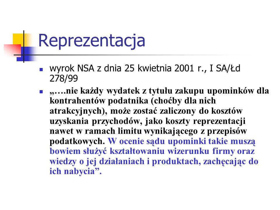 Reprezentacja wyrok NSA z dnia 25 kwietnia 2001 r., I SA/Łd 278/99 ….nie każdy wydatek z tytułu zakupu upominków dla kontrahentów podatnika (choćby dl