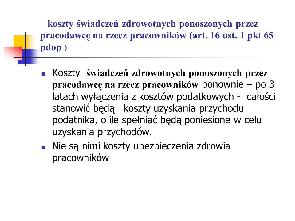 koszty świadczeń zdrowotnych ponoszonych przez pracodawcę na rzecz pracowników (art. 16 ust. 1 pkt 65 pdop ) Koszty świadczeń zdrowotnych ponoszonych