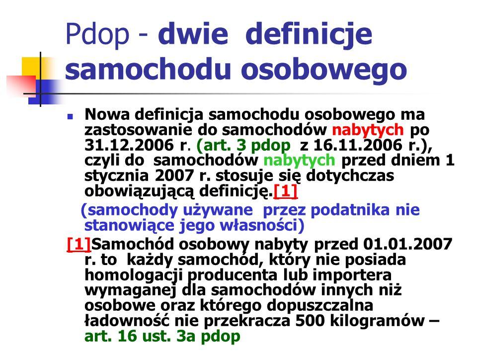 Pdop - dwie definicje samochodu osobowego Nowa definicja samochodu osobowego ma zastosowanie do samochodów nabytych po 31.12.2006 r. (art. 3 pdop z 16
