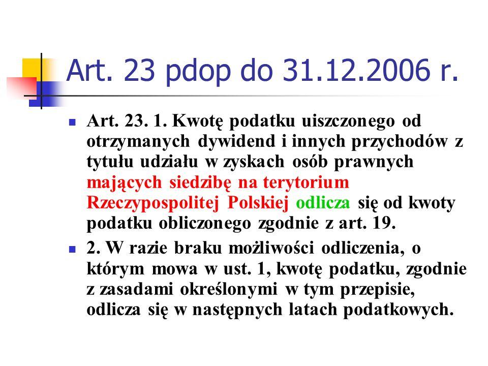 Art. 23 pdop do 31.12.2006 r. Art. 23. 1. Kwotę podatku uiszczonego od otrzymanych dywidend i innych przychodów z tytułu udziału w zyskach osób prawny
