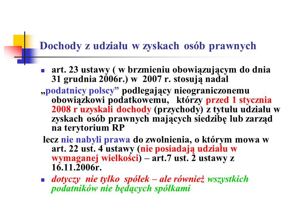 Dochody z udziału w zyskach osób prawnych art. 23 ustawy ( w brzmieniu obowiązującym do dnia 31 grudnia 2006r.) w 2007 r. stosują nadal podatnicy pols