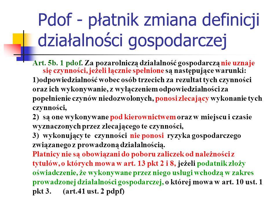 Pdof - płatnik zmiana definicji działalności gospodarczej Art. 5b. 1 pdof. Za pozarolniczą działalność gospodarczą nie uznaje się czynności, jeżeli łą