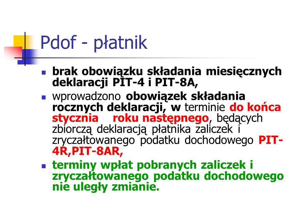 Pdof - płatnik brak obowiązku składania miesięcznych deklaracji PIT-4 i PIT-8A, wprowadzono obowiązek składania rocznych deklaracji, w terminie do koń