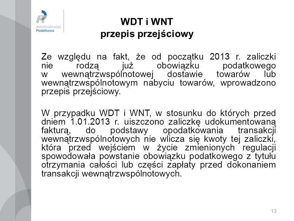 13 WDT i WNT przepis przejściowy Ze względu na fakt, że od początku 2013 r. zaliczki nie rodzą już obowiązku podatkowego w wewnątrzwspólnotowej dostaw