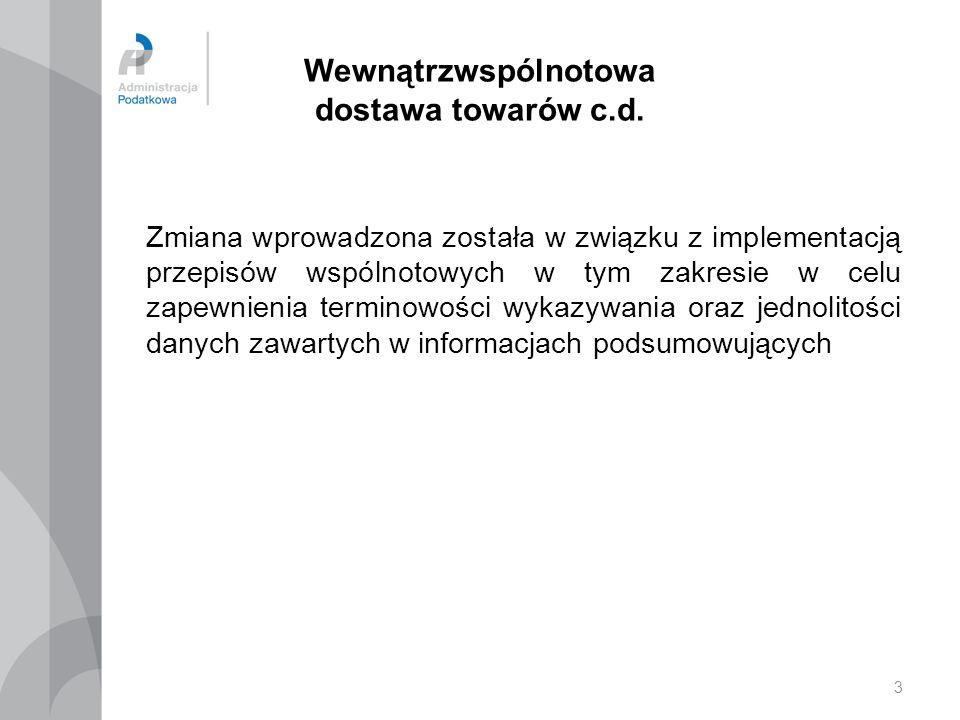 3 Wewnątrzwspólnotowa dostawa towarów c.d. Zmiana wprowadzona została w związku z implementacją przepisów wspólnotowych w tym zakresie w celu zapewnie