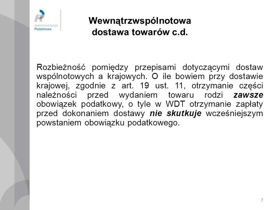 7 Wewnątrzwspólnotowa dostawa towarów c.d. Rozbieżność pomiędzy przepisami dotyczącymi dostaw wspólnotowych a krajowych. O ile bowiem przy dostawie kr