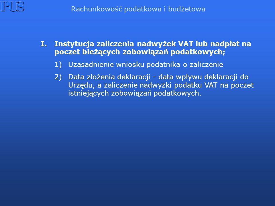 I.Instytucja zaliczenia nadwyżek VAT lub nadpłat na poczet bieżących zobowiązań podatkowych; 1)Uzasadnienie wniosku podatnika o zaliczenie 2)Data złoż