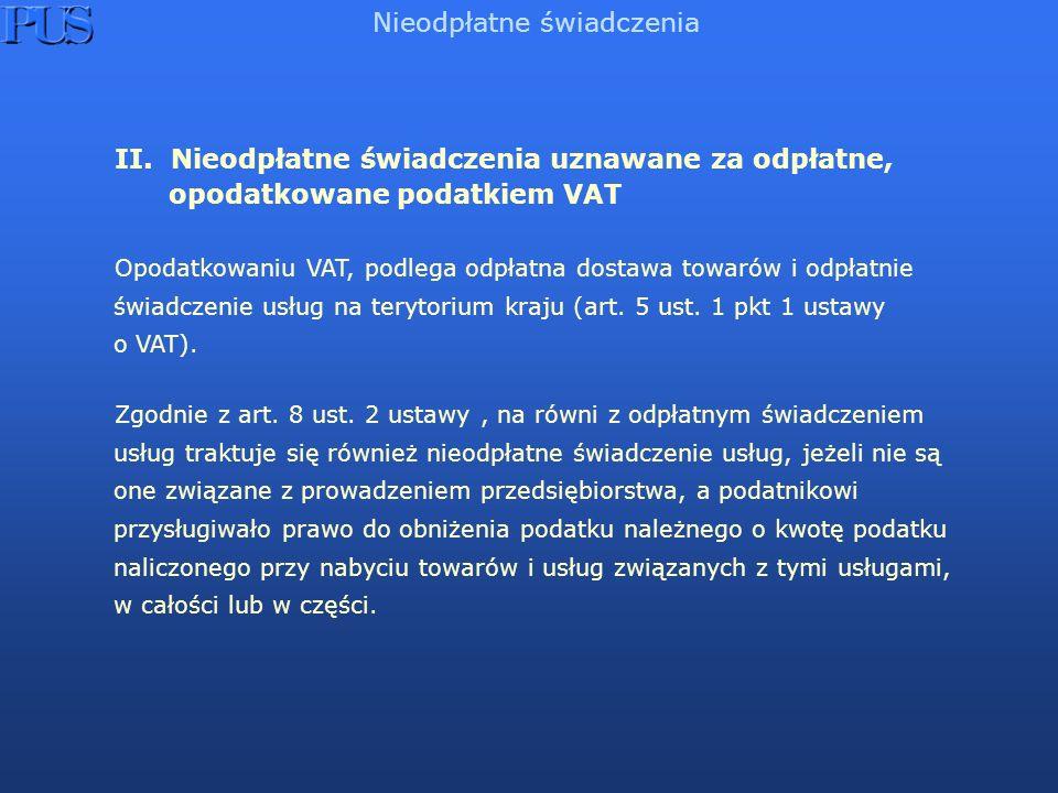 II. Nieodpłatne świadczenia uznawane za odpłatne, opodatkowane podatkiem VAT Opodatkowaniu VAT, podlega odpłatna dostawa towarów i odpłatnie świadczen