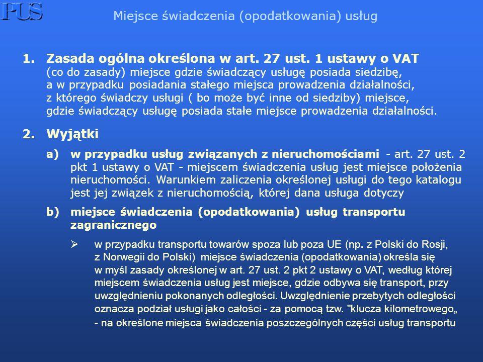 1.Zasada ogólna określona w art. 27 ust. 1 ustawy o VAT (co do zasady) miejsce gdzie świadczący usługę posiada siedzibę, a w przypadku posiadania stał