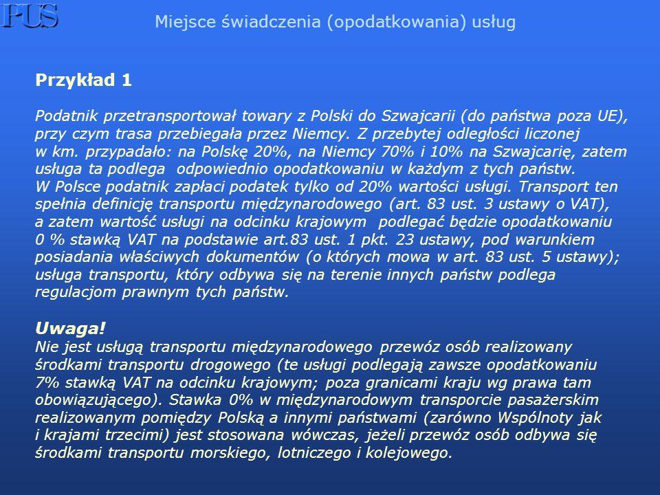 Przykład 1 Podatnik przetransportował towary z Polski do Szwajcarii (do państwa poza UE), przy czym trasa przebiegała przez Niemcy. Z przebytej odległ