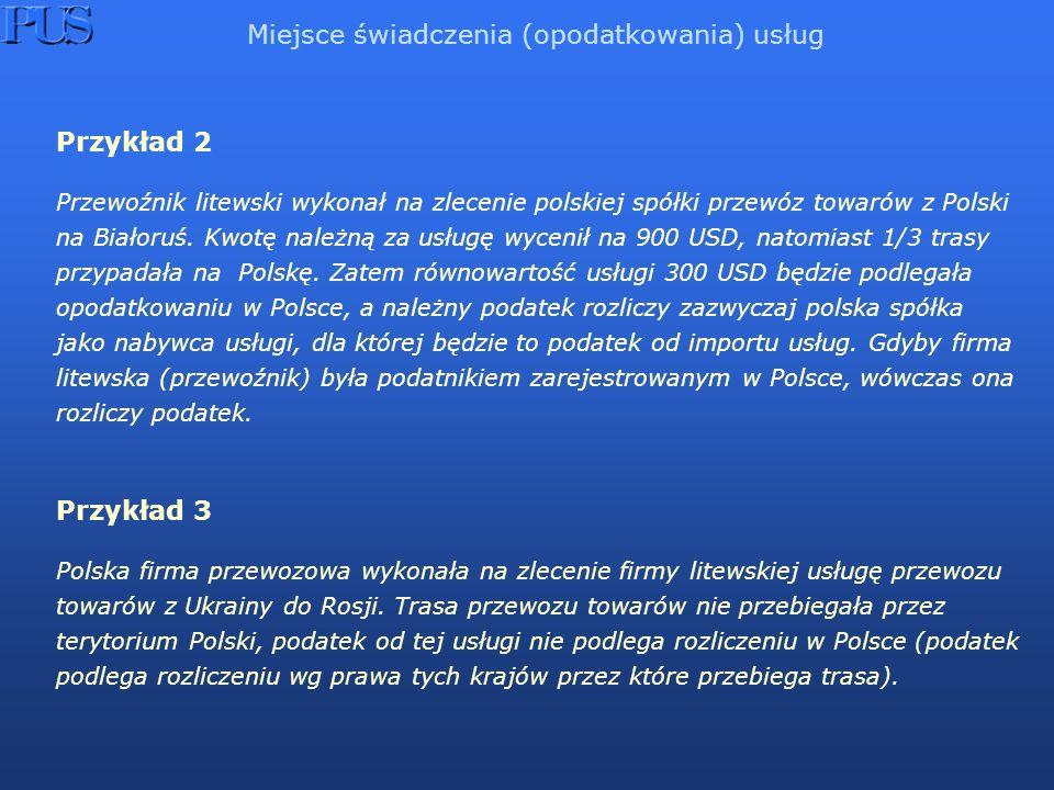 Przykład 2 Przewoźnik litewski wykonał na zlecenie polskiej spółki przewóz towarów z Polski na Białoruś. Kwotę należną za usługę wycenił na 900 USD, n