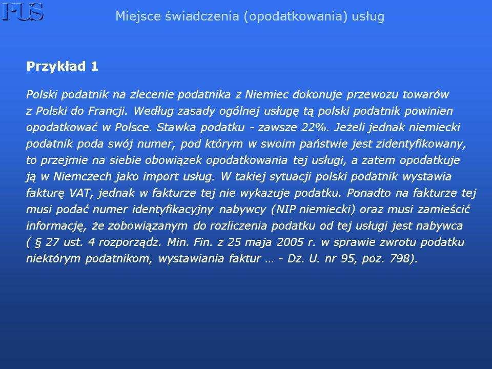 Przykład 1 Polski podatnik na zlecenie podatnika z Niemiec dokonuje przewozu towarów z Polski do Francji. Według zasady ogólnej usługę tą polski podat