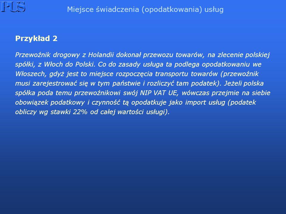 Przykład 2 Przewoźnik drogowy z Holandii dokonał przewozu towarów, na zlecenie polskiej spółki, z Włoch do Polski. Co do zasady usługa ta podlega opod