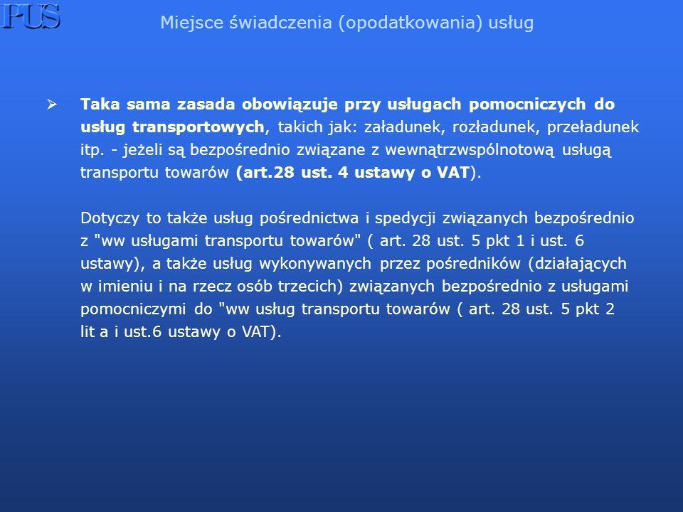Taka sama zasada obowiązuje przy usługach pomocniczych do usług transportowych, takich jak: załadunek, rozładunek, przeładunek itp. - jeżeli są bezpoś