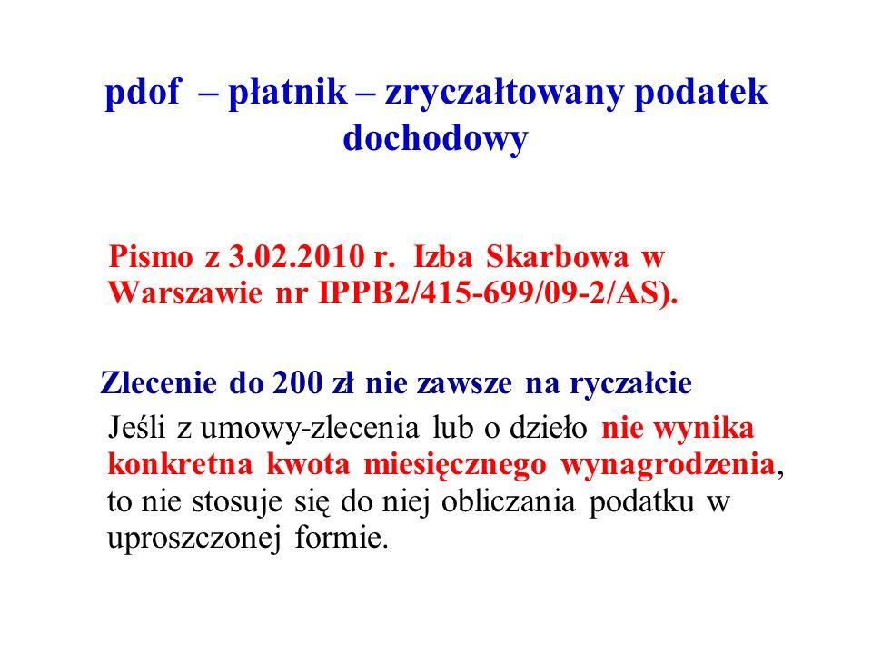 pdof – płatnik – zryczałtowany podatek dochodowy Pismo z 3.02.2010 r. Izba Skarbowa w Warszawie nr IPPB2/415-699/09-2/AS). Zlecenie do 200 zł nie zaws
