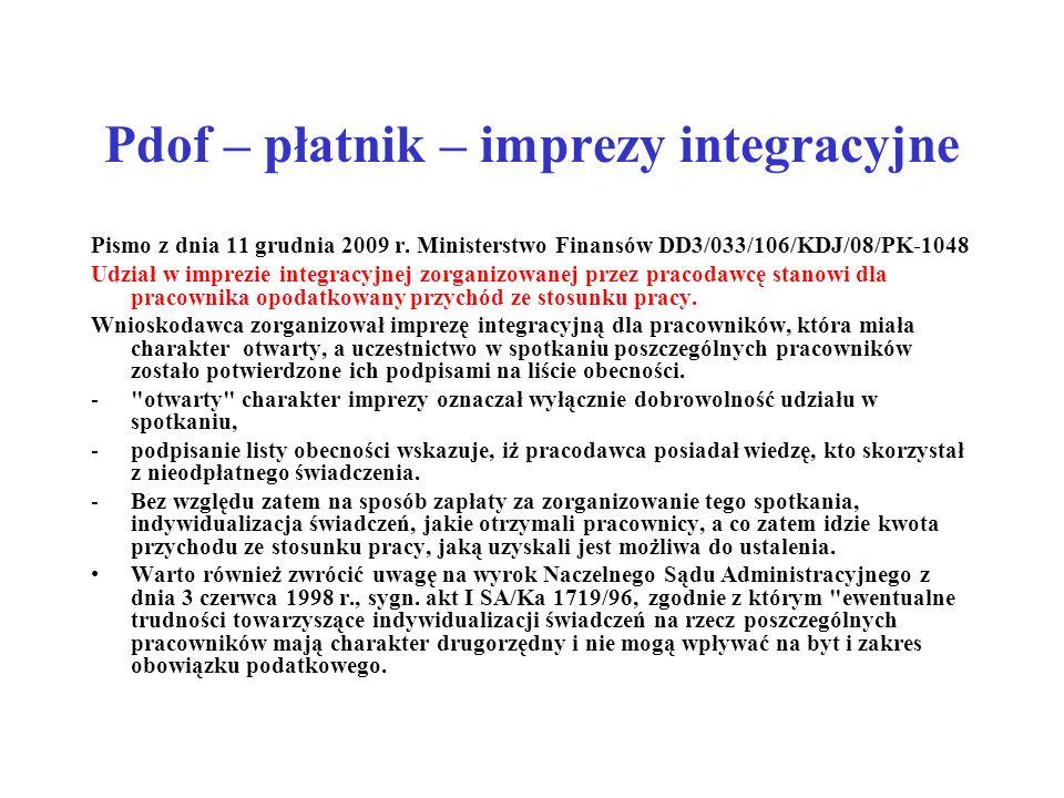 Pdof – płatnik – imprezy integracyjne Pismo z dnia 11 grudnia 2009 r. Ministerstwo Finansów DD3/033/106/KDJ/08/PK-1048 Udział w imprezie integracyjnej