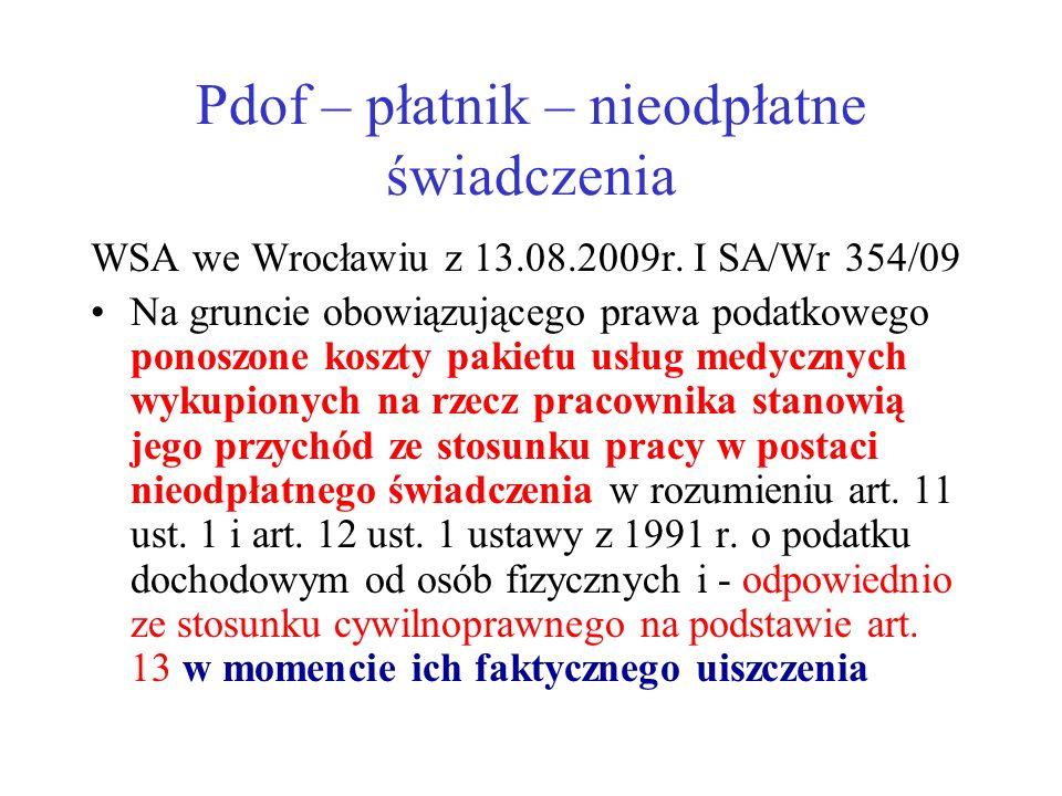 Pdof – płatnik – nieodpłatne świadczenia WSA we Wrocławiu z 13.08.2009r. I SA/Wr 354/09 Na gruncie obowiązującego prawa podatkowego ponoszone koszty p