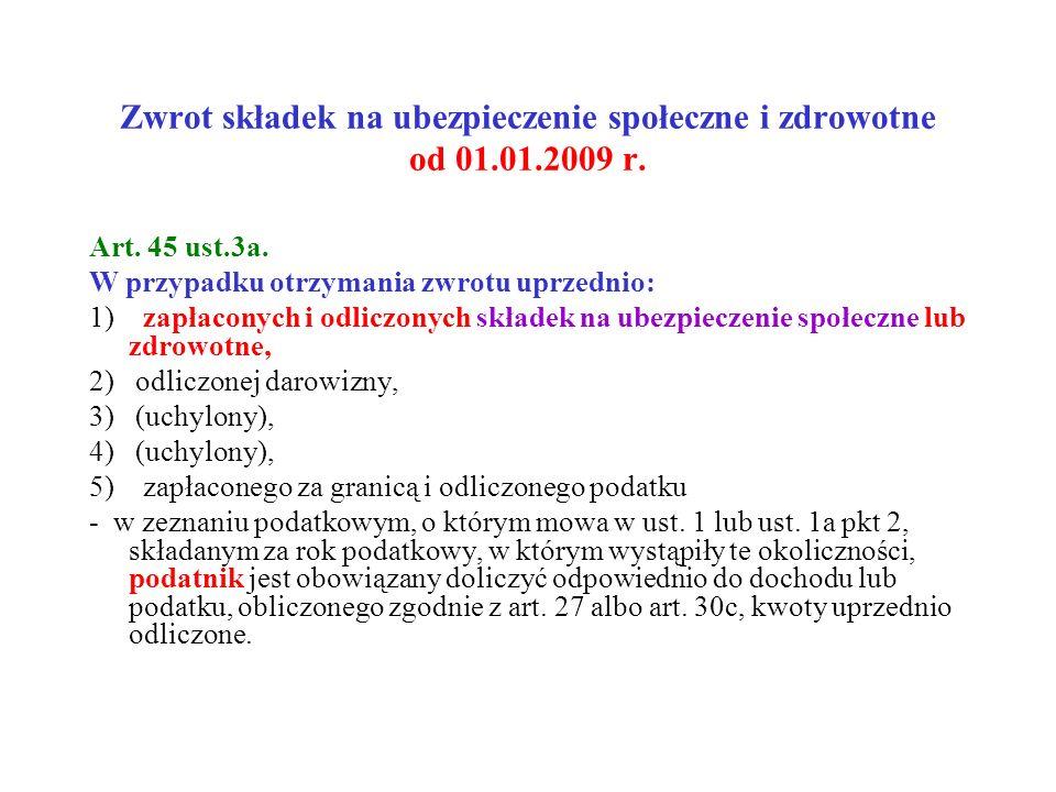 Zwrot składek na ubezpieczenie społeczne i zdrowotne od 01.01.2009 r. Art. 45 ust.3a. W przypadku otrzymania zwrotu uprzednio: 1) zapłaconych i odlicz