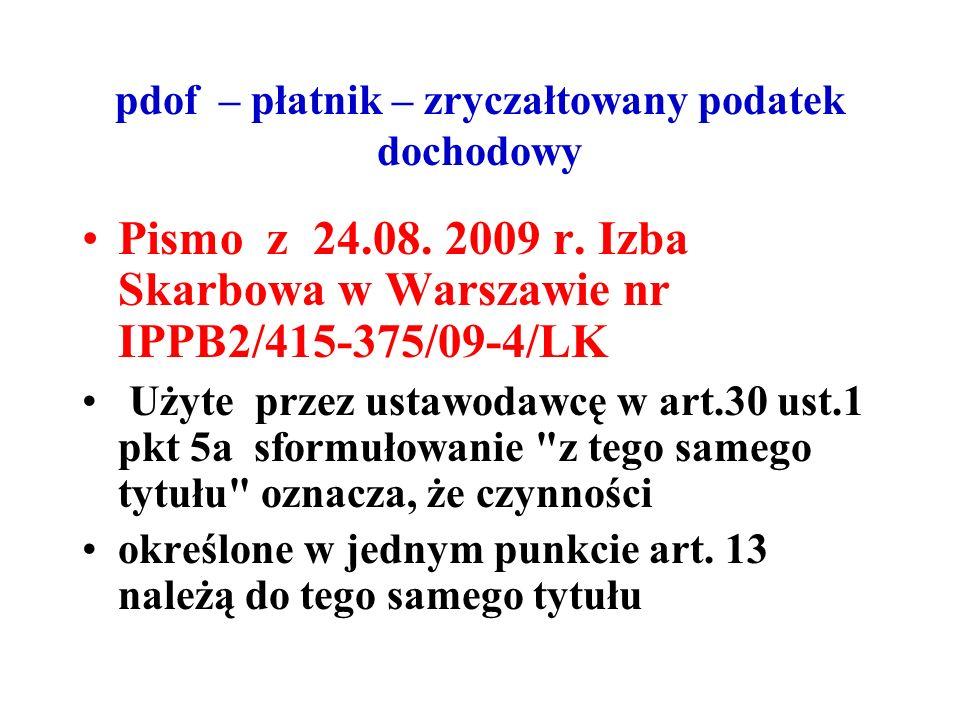 pdof – płatnik – zryczałtowany podatek dochodowy Pismo z 24.08. 2009 r. Izba Skarbowa w Warszawie nr IPPB2/415-375/09-4/LK Użyte przez ustawodawcę w a