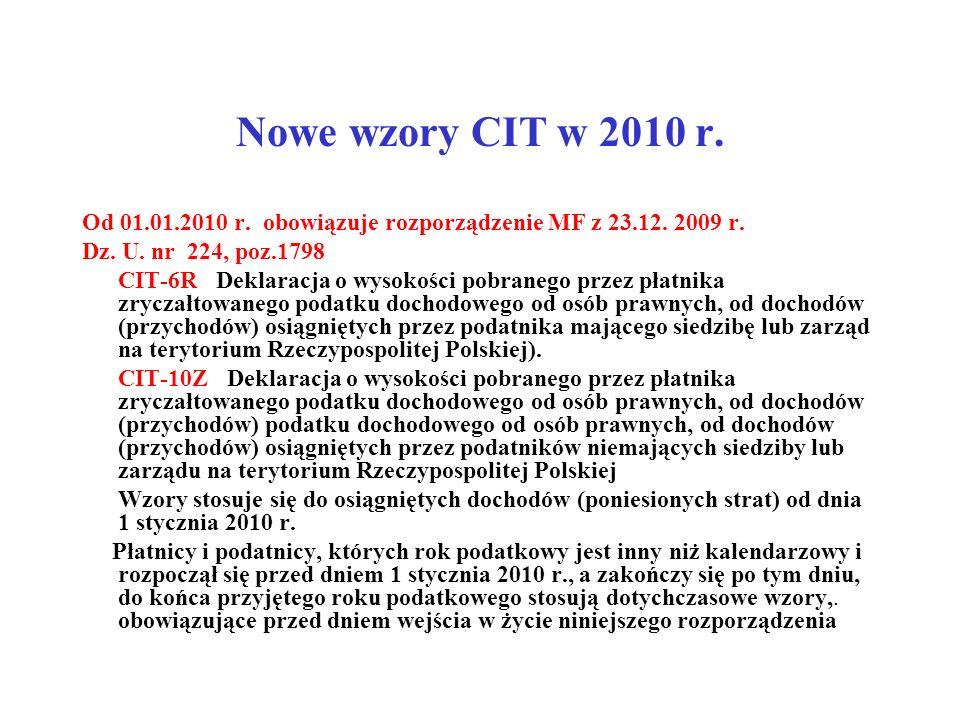 Nowe wzory CIT w 2010 r. Od 01.01.2010 r. obowiązuje rozporządzenie MF z 23.12. 2009 r. Dz. U. nr 224, poz.1798 CIT-6R Deklaracja o wysokości pobraneg