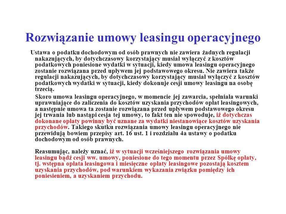 Rozwiązanie umowy leasingu operacyjnego Ustawa o podatku dochodowym od osób prawnych nie zawiera żadnych regulacji nakazujących, by dotychczasowy korz