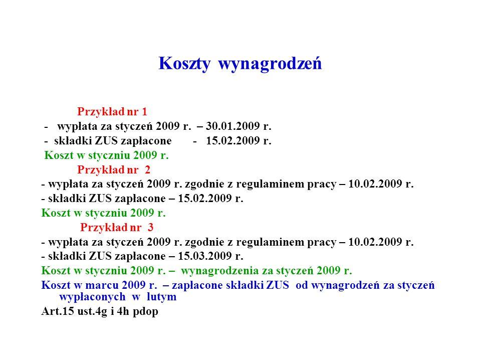 Koszty wynagrodzeń Przykład nr 1 - wypłata za styczeń 2009 r. – 30.01.2009 r. - składki ZUS zapłacone - 15.02.2009 r. Koszt w styczniu 2009 r. Przykła