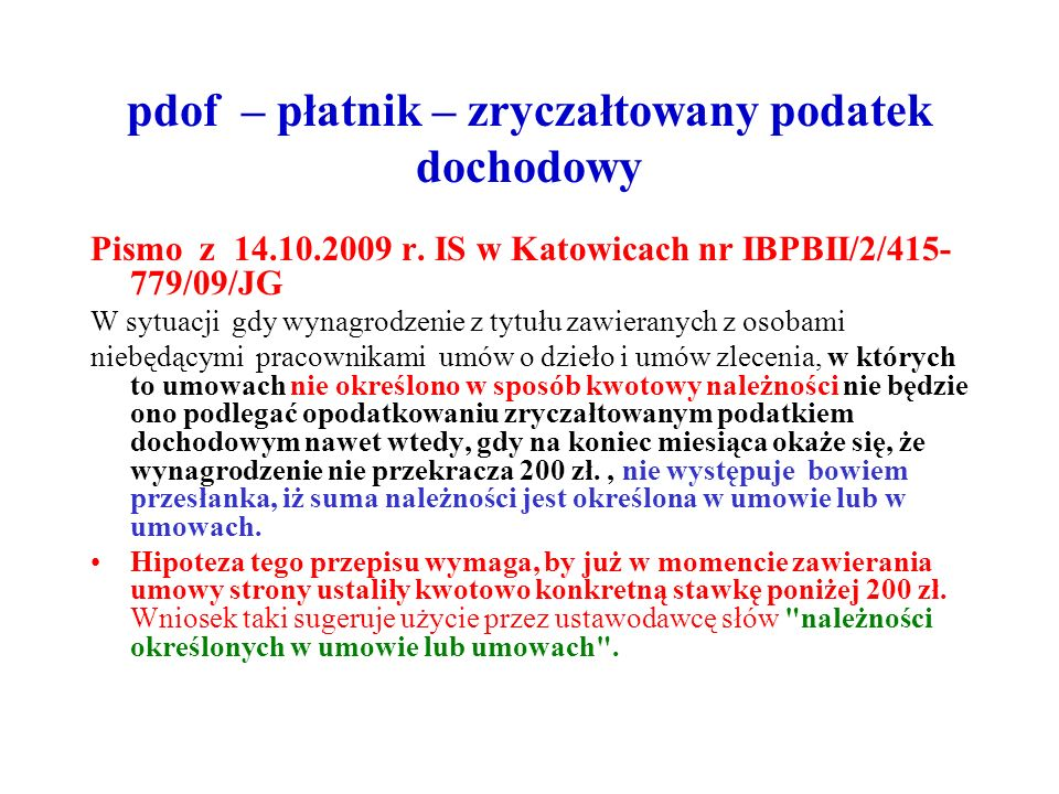 pdof – płatnik – zryczałtowany podatek dochodowy Pismo z 14.10.2009 r. IS w Katowicach nr IBPBII/2/415- 779/09/JG W sytuacji gdy wynagrodzenie z tytuł