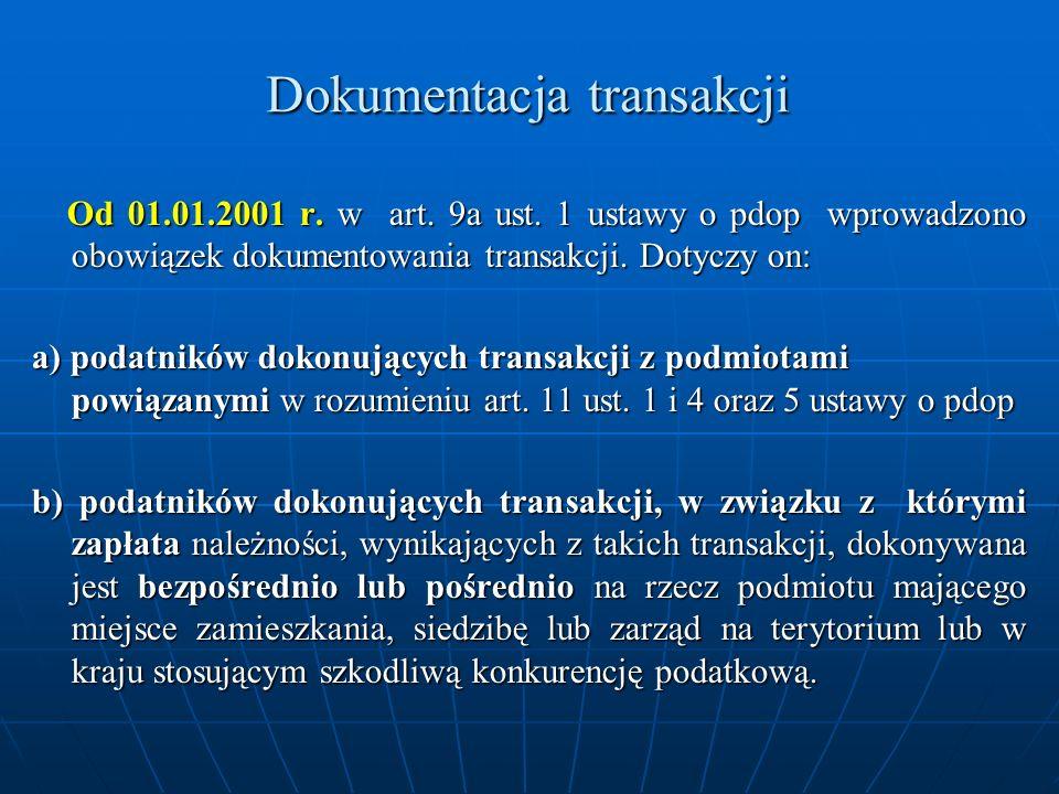Dokumentacja transakcji Od 01.01.2001 r. w art. 9a ust. 1 ustawy o pdop wprowadzono obowiązek dokumentowania transakcji. Dotyczy on: Od 01.01.2001 r.