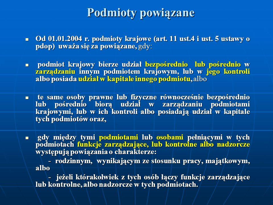 Od 01.01.2004 r. podmioty krajowe (art. 11 ust.4 i ust. 5 ustawy o pdop) uważa się za powiązane, gdy: Od 01.01.2004 r. podmioty krajowe (art. 11 ust.4