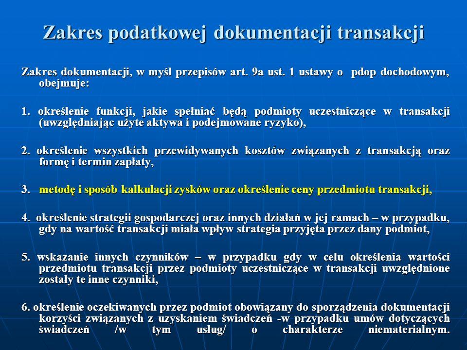 Zakres podatkowej dokumentacji transakcji Zakres dokumentacji, w myśl przepisów art. 9a ust. 1 ustawy o pdop dochodowym, obejmuje: 1. określenie funkc