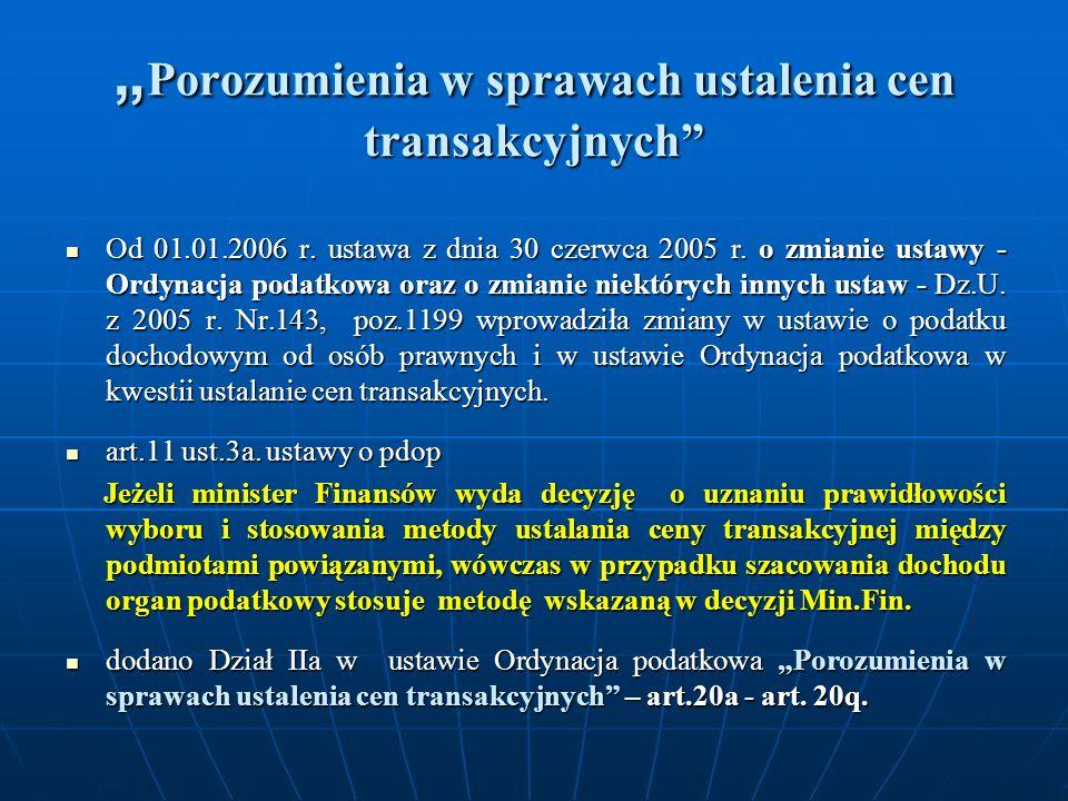 Porozumienia w sprawach ustalenia cen transakcyjnych Porozumienia w sprawach ustalenia cen transakcyjnych Od 01.01.2006 r. ustawa z dnia 30 czerwca 20