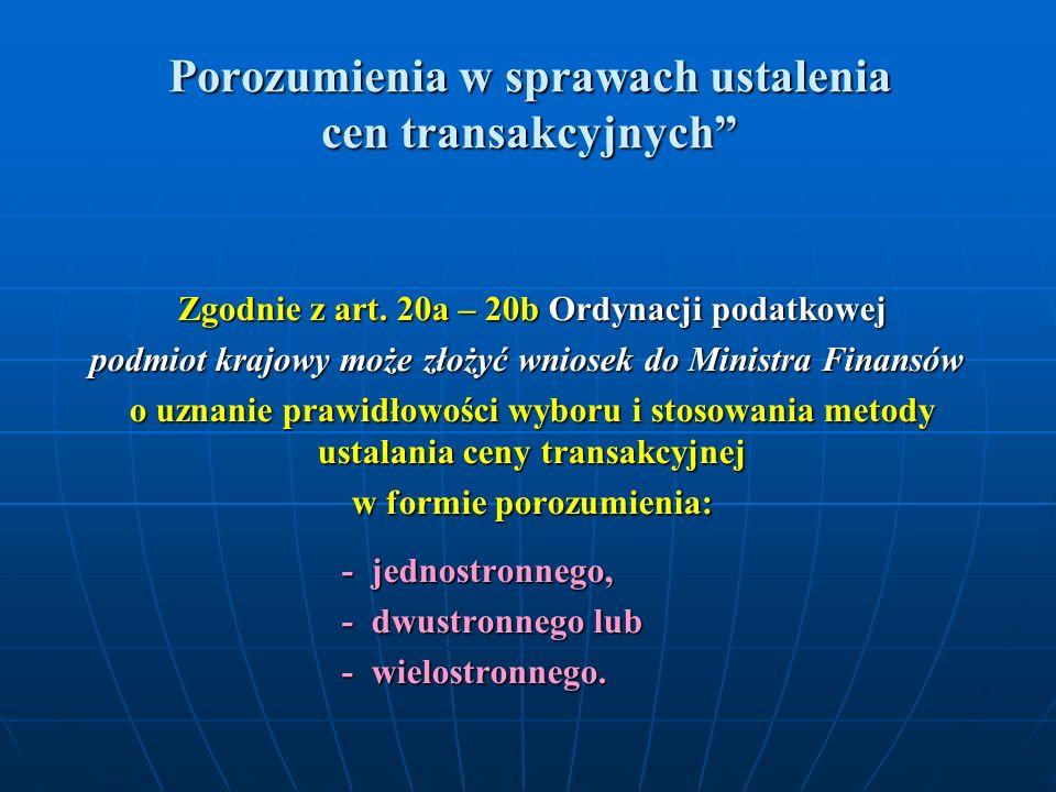 Porozumienia w sprawach ustalenia cen transakcyjnych Zgodnie z art. 20a – 20b Ordynacji podatkowej podmiot krajowy może złożyć wniosek do Ministra Fin