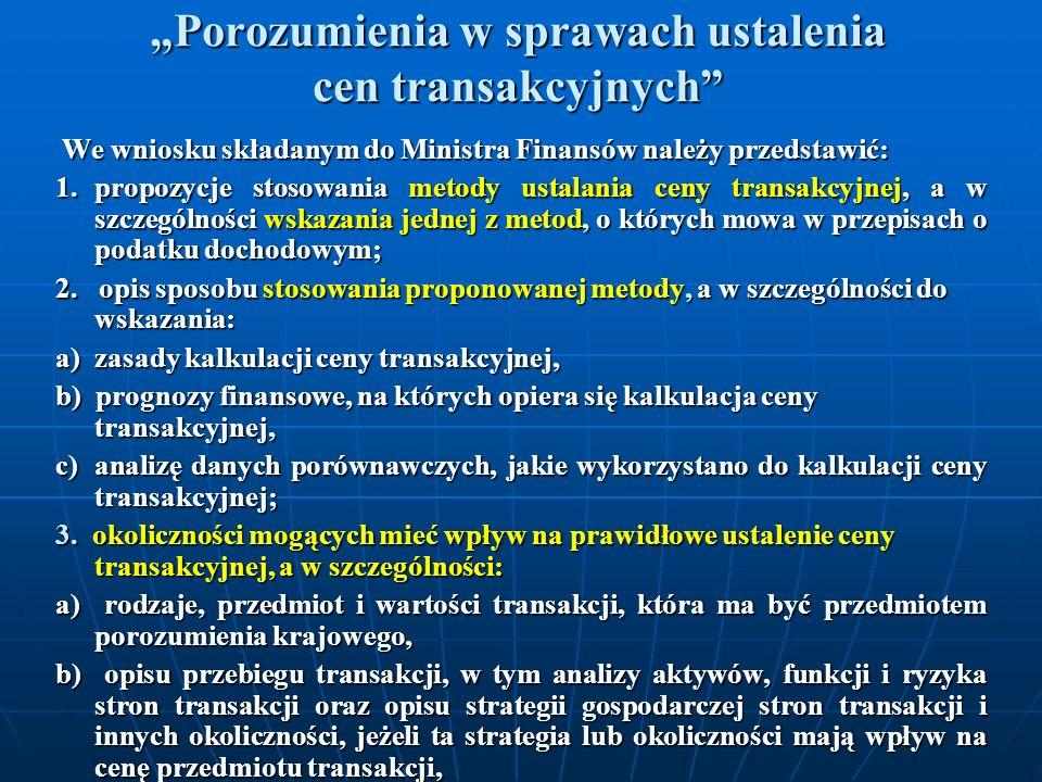 Porozumienia w sprawach ustalenia cen transakcyjnych We wniosku składanym do Ministra Finansów należy przedstawić: We wniosku składanym do Ministra Fi
