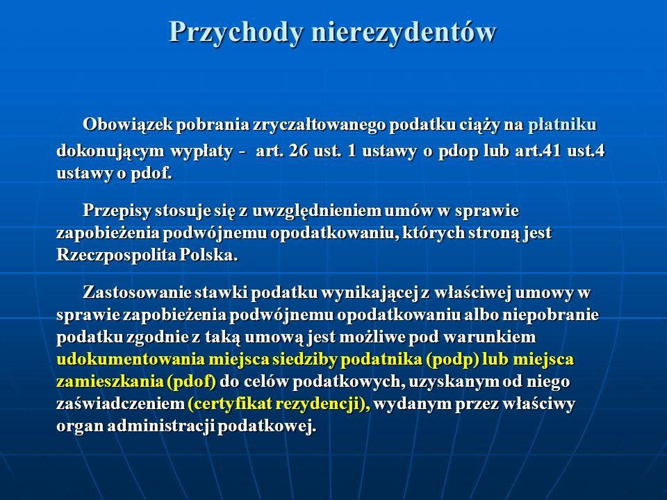 Przychody nierezydentów Jeżeli osoba zagraniczna uzyskująca przychód na terytorium Rzeczypospolitej Polskiej jest : a) osobą fizyczną - PIT-8A (do 20-tgo następnego miesiąca); - PIT-8A (do 20-tgo następnego miesiąca); - na wniosek osoby zagranicznej (w ciągu 14 dni) oraz do końca lutego następnego roku - IFT-1 / IFT-1R (podatnik; IUS w Białystoku, jako urząd właściwy do podatników niemających miejsca zamieszkania w Polsce; płatnik) - na wniosek osoby zagranicznej (w ciągu 14 dni) oraz do końca lutego następnego roku - IFT-1 / IFT-1R (podatnik; IUS w Białystoku, jako urząd właściwy do podatników niemających miejsca zamieszkania w Polsce; płatnik) b) podatnikiem pdop – CIT-10 (do 7 –go następnego miesiąca) - na wniosek osoby zagranicznej (w ciągu 14 dni) oraz do końca trzeciego miesiąca po zakończeniu roku podatkowego - IFT-2/IFT-2R (podatnik; PUS, jako urząd właściwy do podatników niemających siedziby lub zarządu w Polsce; płatnik) - na wniosek osoby zagranicznej (w ciągu 14 dni) oraz do końca trzeciego miesiąca po zakończeniu roku podatkowego - IFT-2/IFT-2R (podatnik; PUS, jako urząd właściwy do podatników niemających siedziby lub zarządu w Polsce; płatnik) Informacje IFT-1 / IFT-1R i IFT-2/IFT-2R sporządzają i przekazują również podmioty, które dokonują wypłat należności z tytułów wymienionych w art.