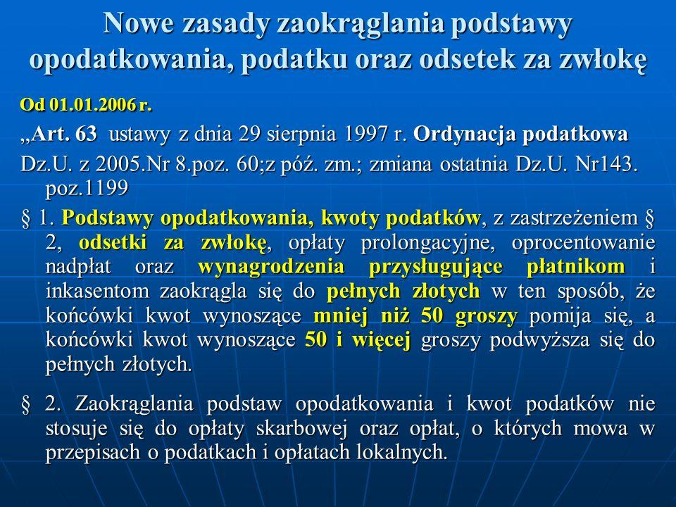 Nowe zasady zaokrąglania podstawy opodatkowania, podatku oraz odsetek za zwłokę Od 01.01.2006 r.
