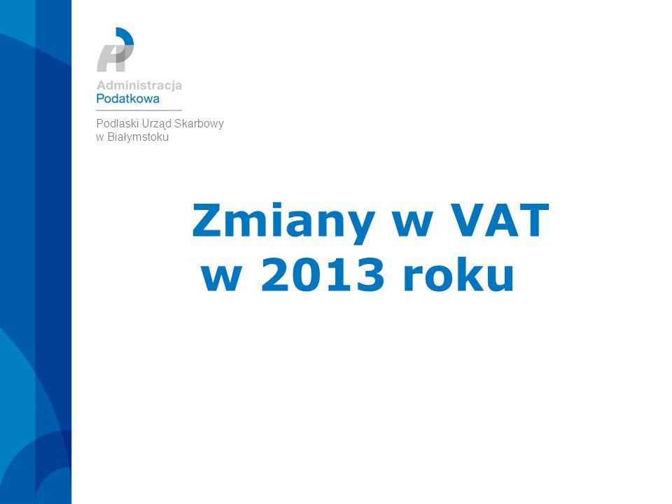 Zmiany w VAT w 2013 roku Podlaski Urząd Skarbowy w Białymstoku