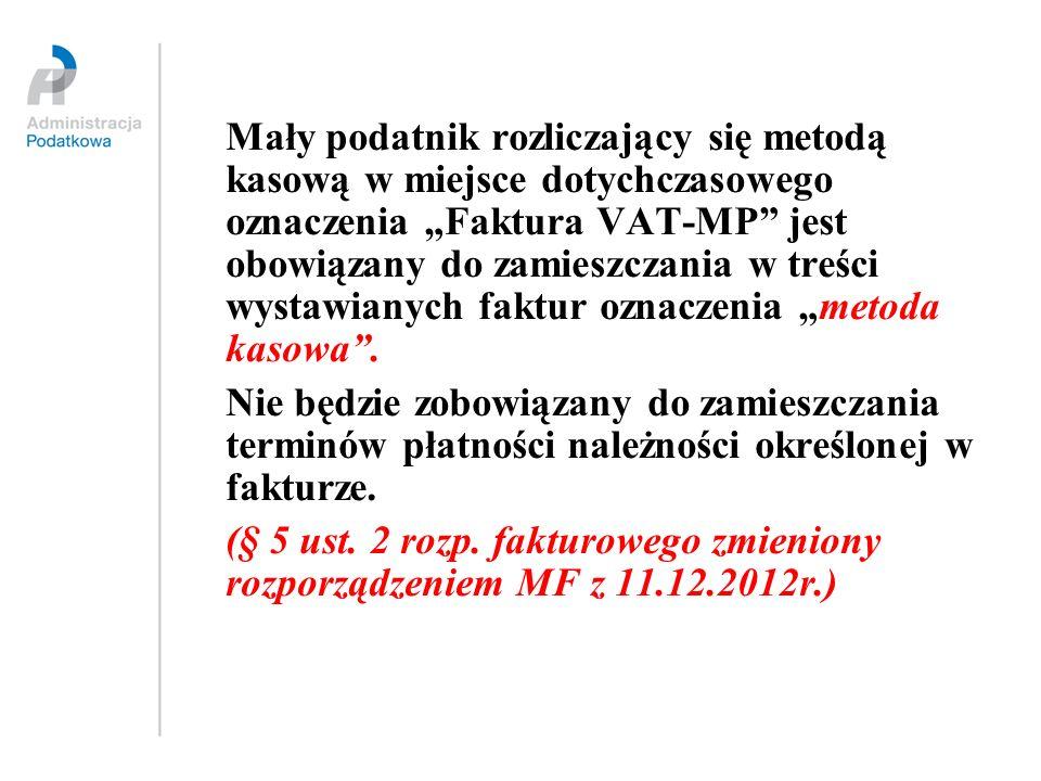 Mały podatnik rozliczający się metodą kasową w miejsce dotychczasowego oznaczenia Faktura VAT-MP jest obowiązany do zamieszczania w treści wystawianyc