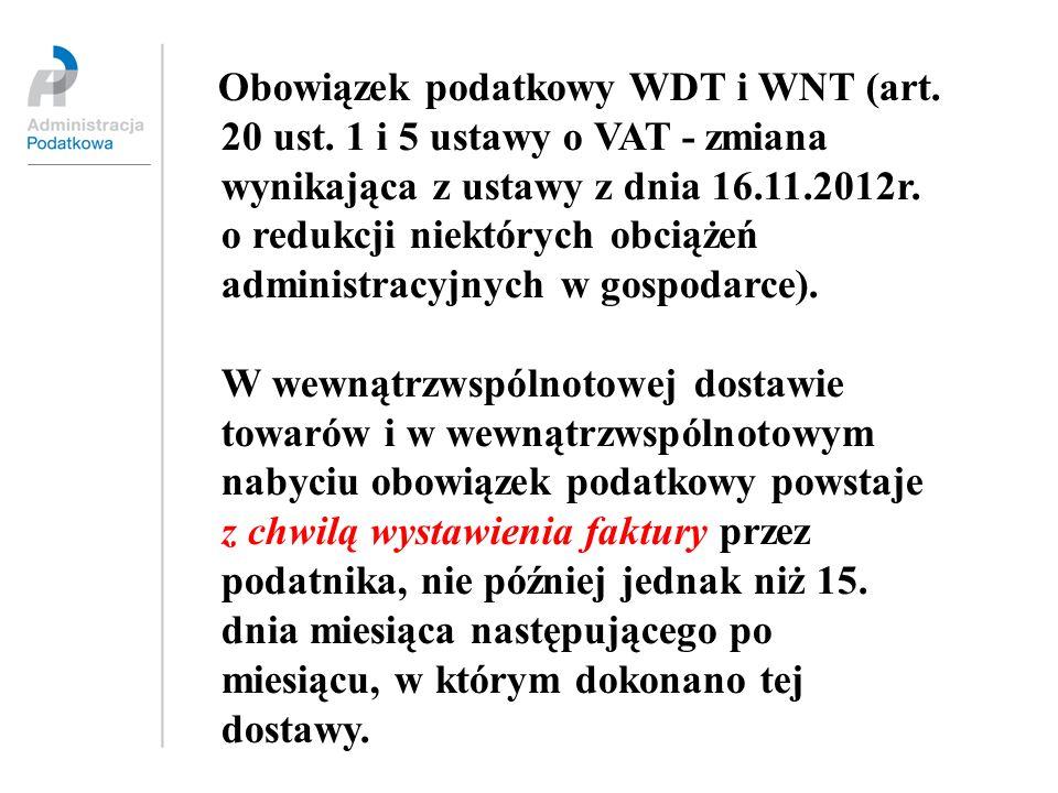 Obowiązek podatkowy WDT i WNT (art. 20 ust. 1 i 5 ustawy o VAT - zmiana wynikająca z ustawy z dnia 16.11.2012r. o redukcji niektórych obciążeń adminis