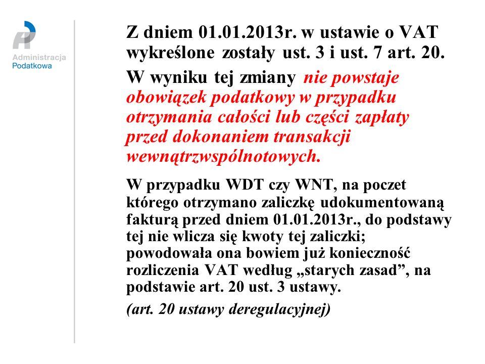 Z dniem 01.01.2013r. w ustawie o VAT wykreślone zostały ust. 3 i ust. 7 art. 20. W wyniku tej zmiany nie powstaje obowiązek podatkowy w przypadku otrz