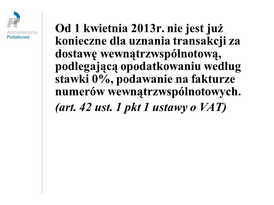 Od 1 kwietnia 2013r. nie jest już konieczne dla uznania transakcji za dostawę wewnątrzwspólnotową, podlegającą opodatkowaniu według stawki 0%, podawan