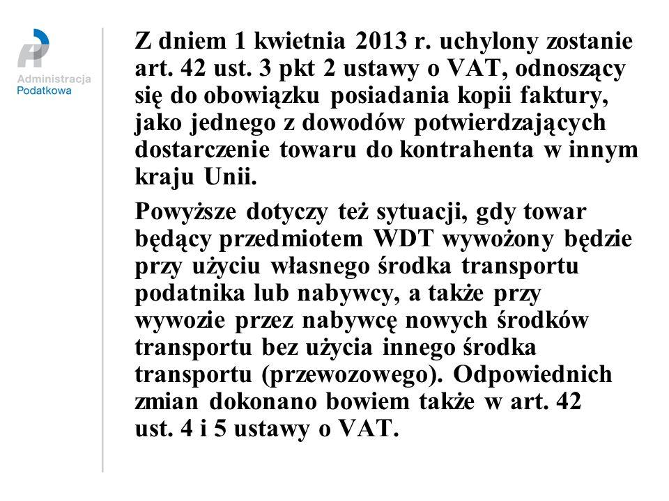 Z dniem 1 kwietnia 2013 r. uchylony zostanie art. 42 ust. 3 pkt 2 ustawy o VAT, odnoszący się do obowiązku posiadania kopii faktury, jako jednego z do