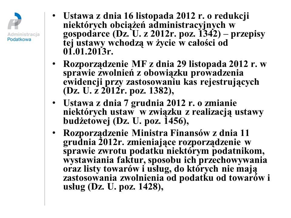 Ustawa z dnia 16 listopada 2012 r. o redukcji niektórych obciążeń administracyjnych w gospodarce (Dz. U. z 2012r. poz. 1342) – przepisy tej ustawy wch