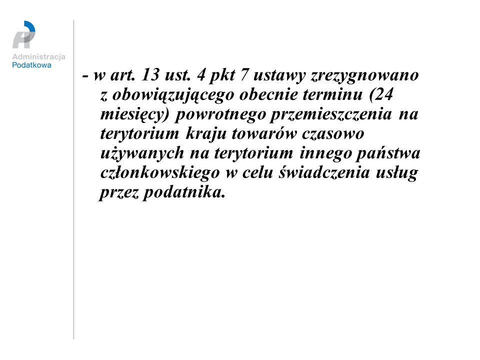 - w art. 13 ust. 4 pkt 7 ustawy zrezygnowano z obowiązującego obecnie terminu (24 miesięcy) powrotnego przemieszczenia na terytorium kraju towarów cza