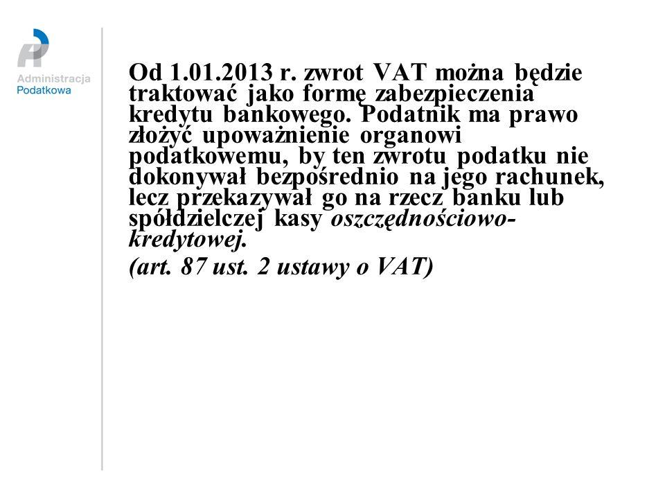 Od 1.01.2013 r. zwrot VAT można będzie traktować jako formę zabezpieczenia kredytu bankowego. Podatnik ma prawo złożyć upoważnienie organowi podatkowe